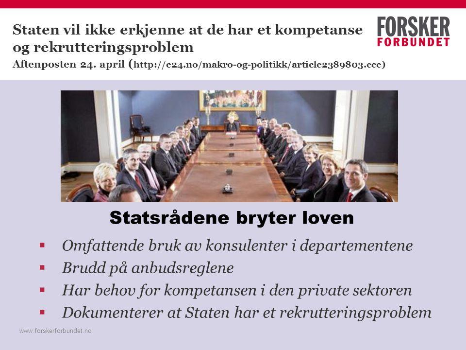 www.forskerforbundet.no Staten vil ikke erkjenne at de har et kompetanse og rekrutteringsproblem Aftenposten 24. april ( http://e24.no/makro-og-politi