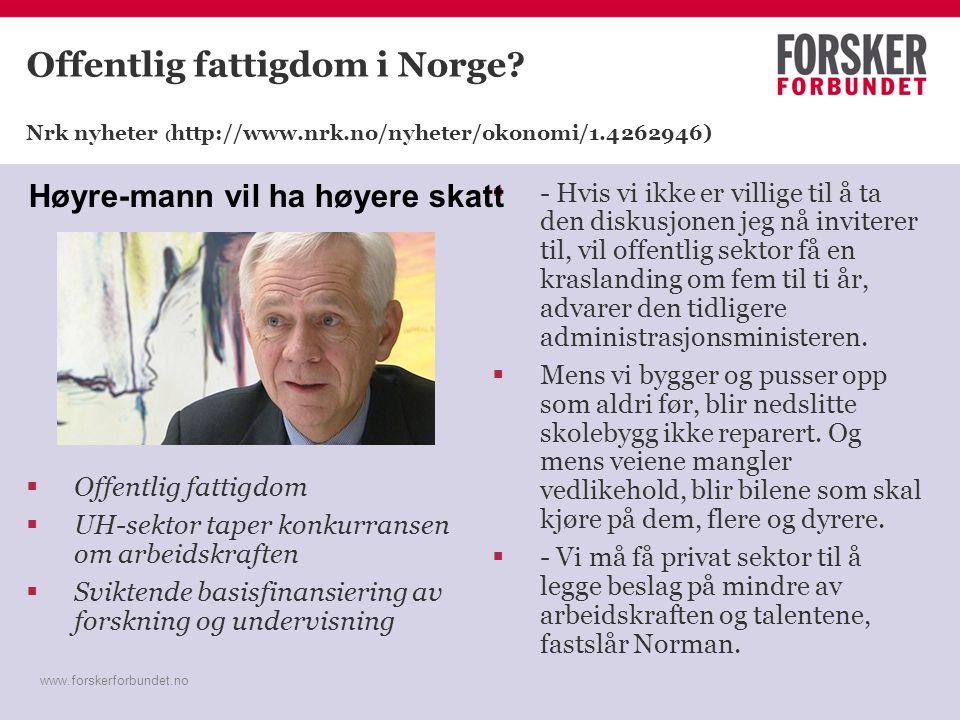 www.forskerforbundet.no Offentlig fattigdom i Norge? Nrk nyheter ( http://www.nrk.no/nyheter/okonomi/1.4262946)  Offentlig fattigdom  UH-sektor tape