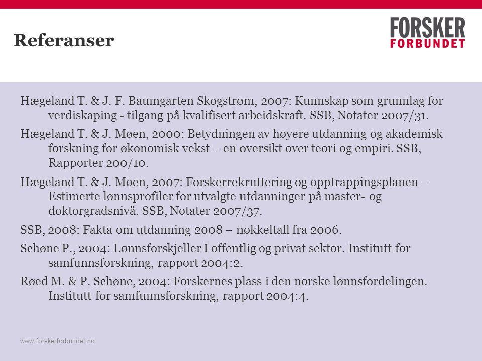 www.forskerforbundet.no Referanser Hægeland T. & J. F. Baumgarten Skogstrøm, 2007: Kunnskap som grunnlag for verdiskaping - tilgang på kvalifisert arb