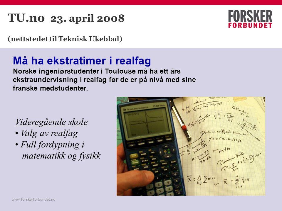 www.forskerforbundet.no TU.no 23. april 2008 (nettstedet til Teknisk Ukeblad) Må ha ekstratimer i realfag Norske ingeniørstudenter i Toulouse må ha et