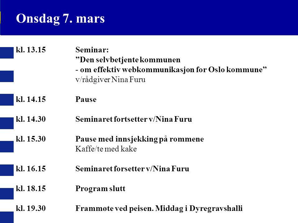 "kl. 13.15Seminar: ""Den selvbetjente kommunen - om effektiv webkommunikasjon for Oslo kommune"" v/rådgiver Nina Furu kl. 14.15Pause kl. 14.30Seminaret f"