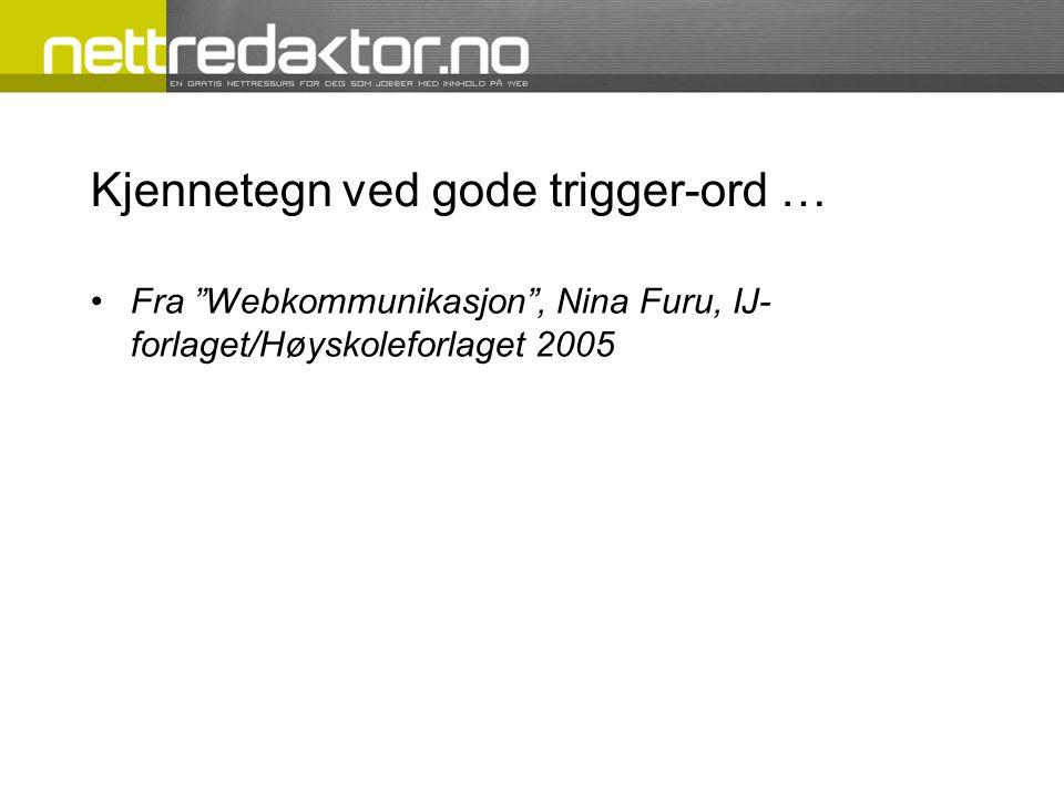 Kjennetegn ved gode trigger-ord … •Fra Webkommunikasjon , Nina Furu, IJ- forlaget/Høyskoleforlaget 2005