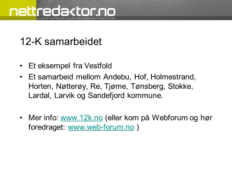 12-K samarbeidet •Et eksempel fra Vestfold •Et samarbeid mellom Andebu, Hof, Holmestrand, Horten, Nøtterøy, Re, Tjøme, Tønsberg, Stokke, Lardal, Larvik og Sandefjord kommune.