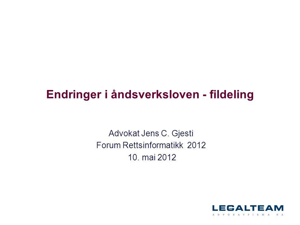 Endringer i åndsverksloven - fildeling Advokat Jens C. Gjesti Forum Rettsinformatikk 2012 10. mai 2012