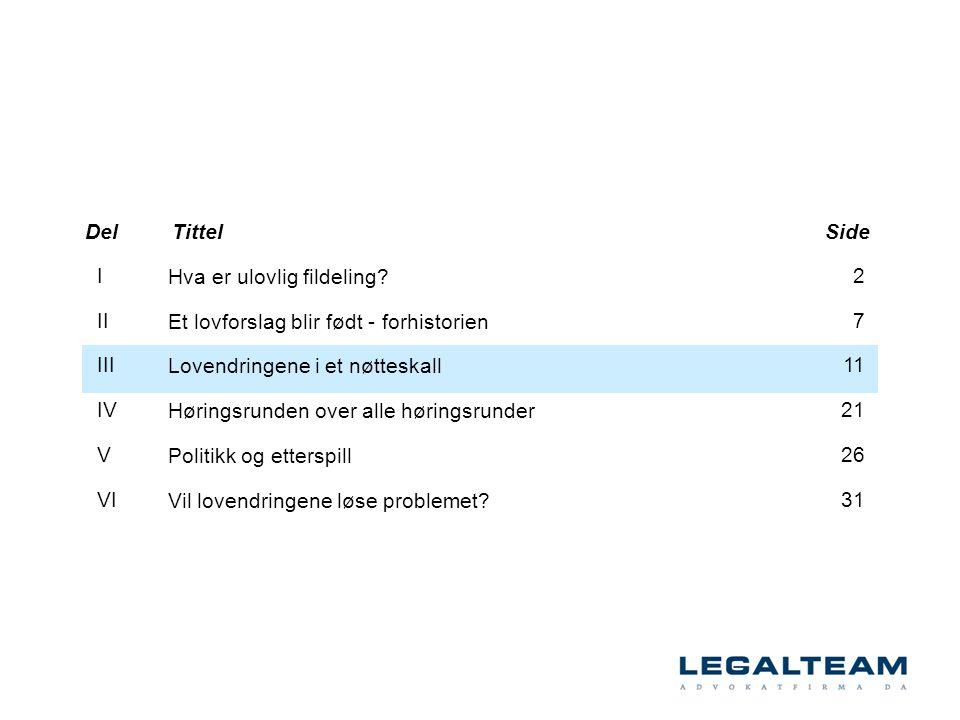 Hva er ulovlig fildeling? Et lovforslag blir født - forhistorien Lovendringene i et nøtteskall Høringsrunden over alle høringsrunder Politikk og etter