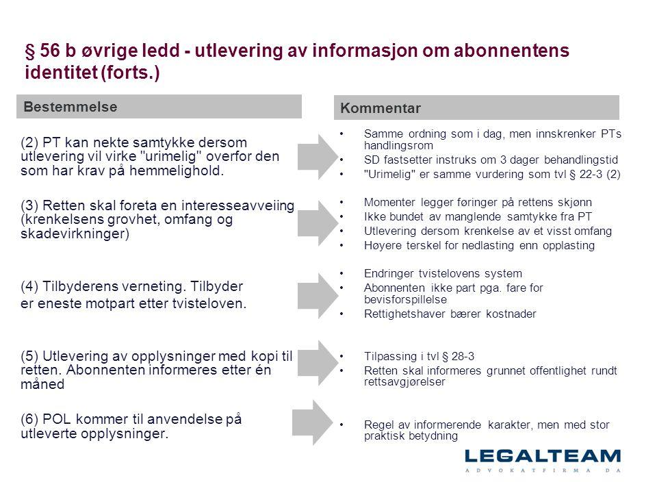 § 56 b øvrige ledd - utlevering av informasjon om abonnentens identitet (forts.) (2) PT kan nekte samtykke dersom utlevering vil virke