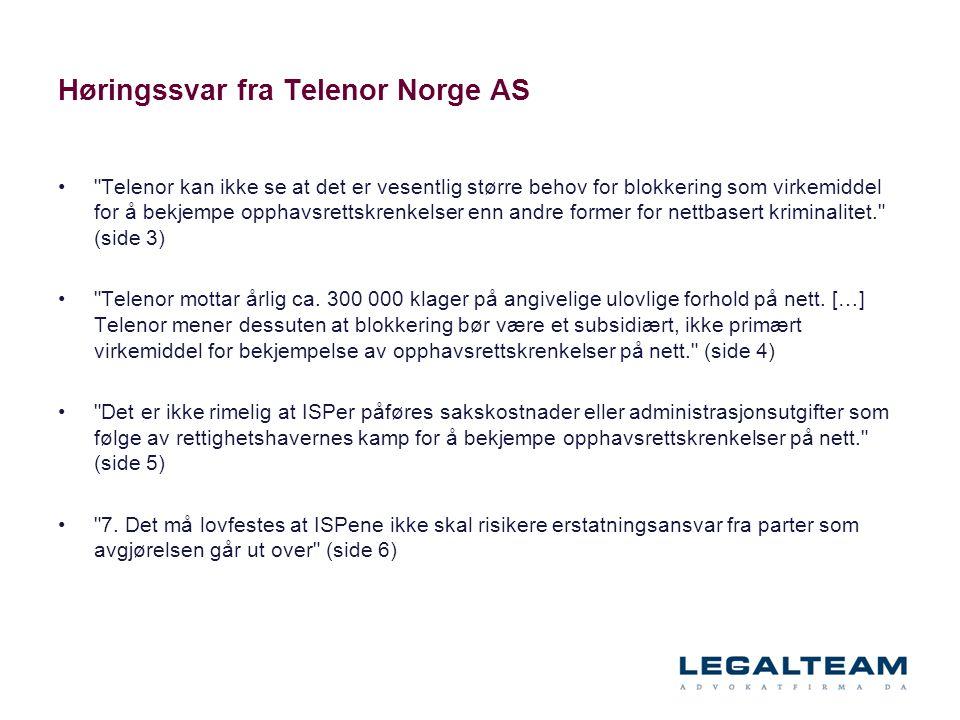 Høringssvar fra Telenor Norge AS • Telenor kan ikke se at det er vesentlig større behov for blokkering som virkemiddel for å bekjempe opphavsrettskrenkelser enn andre former for nettbasert kriminalitet. (side 3) • Telenor mottar årlig ca.