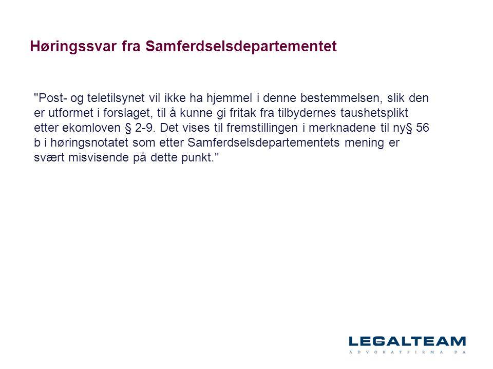 Høringssvar fra Samferdselsdepartementet Post- og teletilsynet vil ikke ha hjemmel i denne bestemmelsen, slik den er utformet i forslaget, til å kunne gi fritak fra tilbydernes taushetsplikt etter ekomloven § 2-9.
