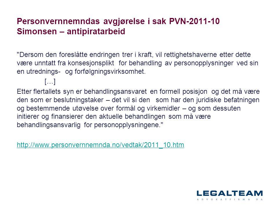 Personvernnemndas avgjørelse i sak PVN-2011-10 Simonsen – antipiratarbeid Dersom den foreslåtte endringen trer i kraft, vil rettighetshaverne etter dette være unntatt fra konsesjonsplikt for behandling av personopplysninger ved sin en utrednings- og forfølgningsvirksomhet.