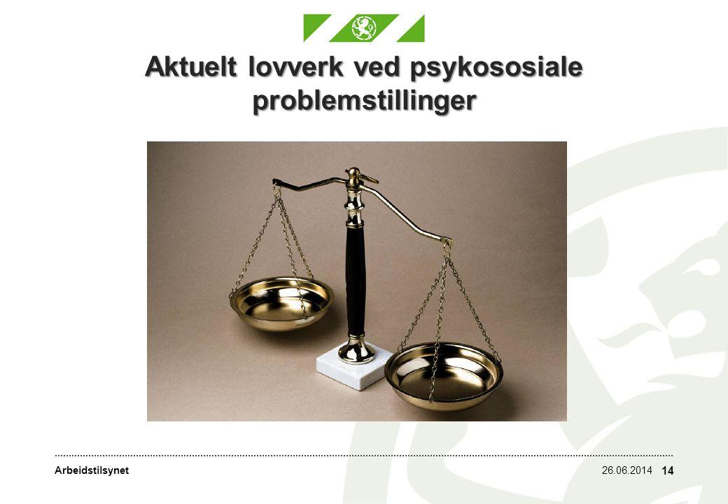 Arbeidstilsynet Aktuelt lovverk ved psykososiale problemstillinger 26.06.2014 14