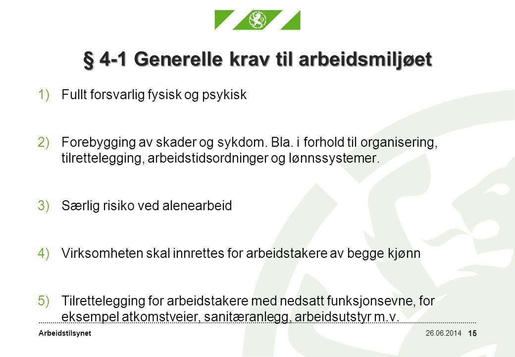 Arbeidstilsynet § 4-1 Generelle krav til arbeidsmiljøet 1)Fullt forsvarlig fysisk og psykisk 2)Forebygging av skader og sykdom.