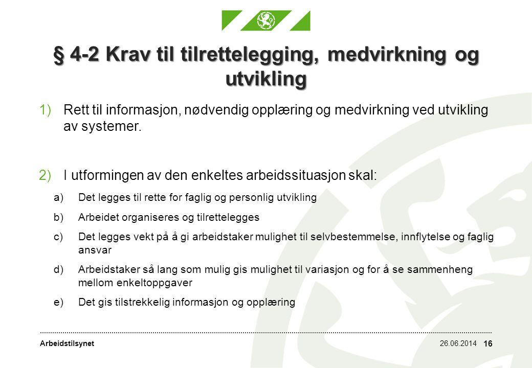 Arbeidstilsynet § 4-2 Krav til tilrettelegging, medvirkning og utvikling 1)Rett til informasjon, nødvendig opplæring og medvirkning ved utvikling av systemer.