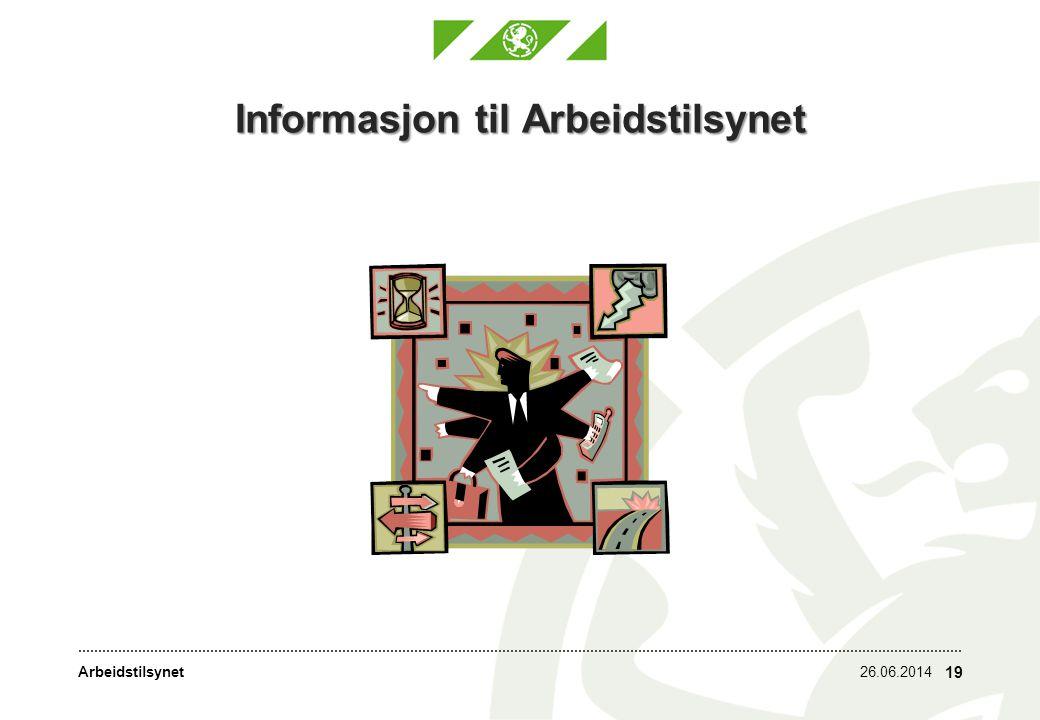 Arbeidstilsynet Informasjon til Arbeidstilsynet 26.06.2014 19
