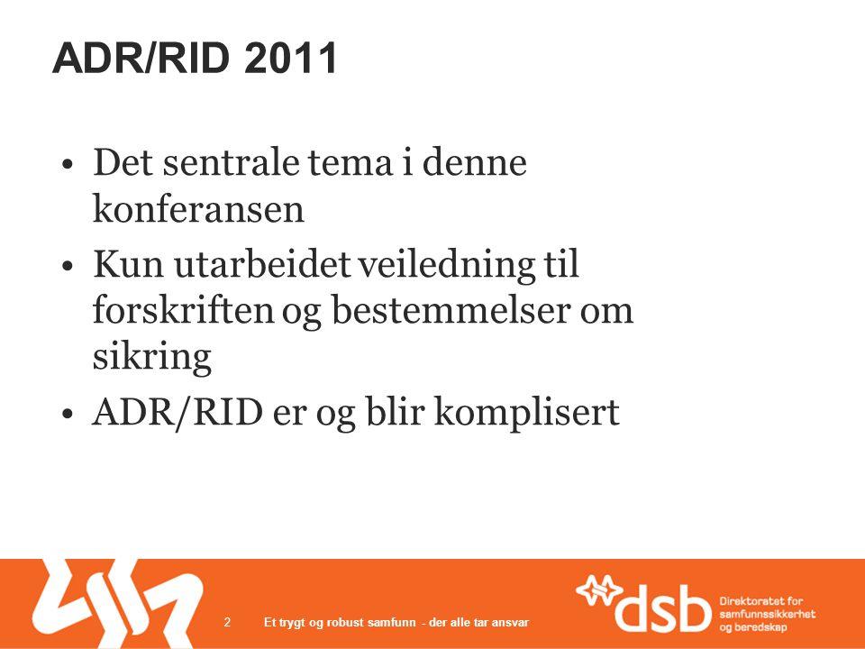 ADR/RID 2011 •Det sentrale tema i denne konferansen •Kun utarbeidet veiledning til forskriften og bestemmelser om sikring •ADR/RID er og blir komplisert Et trygt og robust samfunn - der alle tar ansvar2
