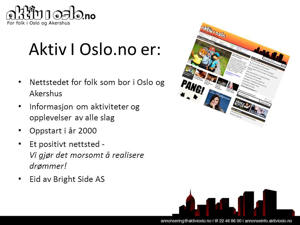 Aktiv I Oslo.no er: • Nettstedet for folk som bor i Oslo og Akershus • Informasjon om aktiviteter og opplevelser av alle slag • Oppstart i år 2000 • Et positivt nettsted - Vi gjør det morsomt å realisere drømmer.