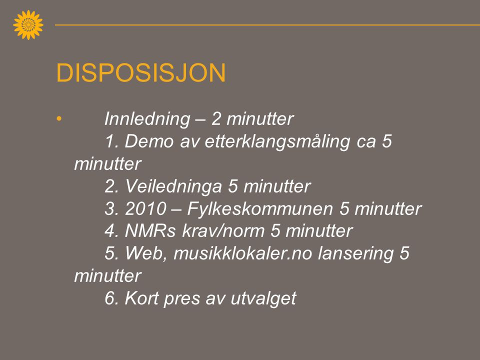 DISPOSISJON •Innledning – 2 minutter 1. Demo av etterklangsmåling ca 5 minutter 2.