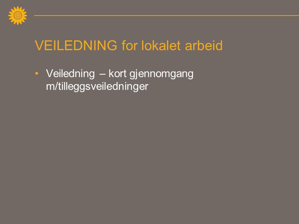 VEILEDNING for lokalet arbeid •Veiledning – kort gjennomgang m/tilleggsveiledninger
