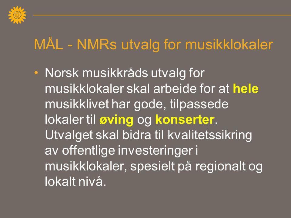 MÅL - NMRs utvalg for musikklokaler •Norsk musikkråds utvalg for musikklokaler skal arbeide for at hele musikklivet har gode, tilpassede lokaler til øving og konserter.