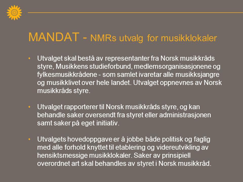 MANDAT - NMRs utvalg for musikklokaler •Utvalget skal bestå av representanter fra Norsk musikkråds styre, Musikkens studieforbund, medlemsorganisasjonene og fylkesmusikkrådene - som samlet ivaretar alle musikksjangre og musikklivet over hele landet.