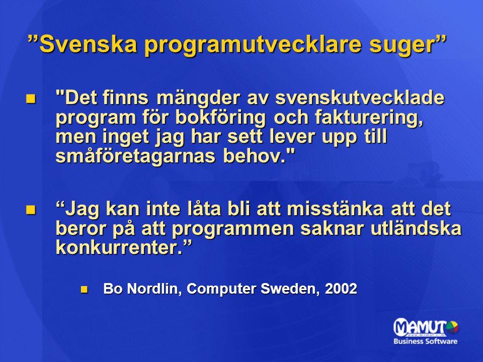  Det finns mängder av svenskutvecklade program för bokföring och fakturering, men inget jag har sett lever upp till småföretagarnas behov.  Jag kan inte låta bli att misstänka att det beror på att programmen saknar utländska konkurrenter.  Bo Nordlin, Computer Sweden, 2002 Svenska programutvecklare suger