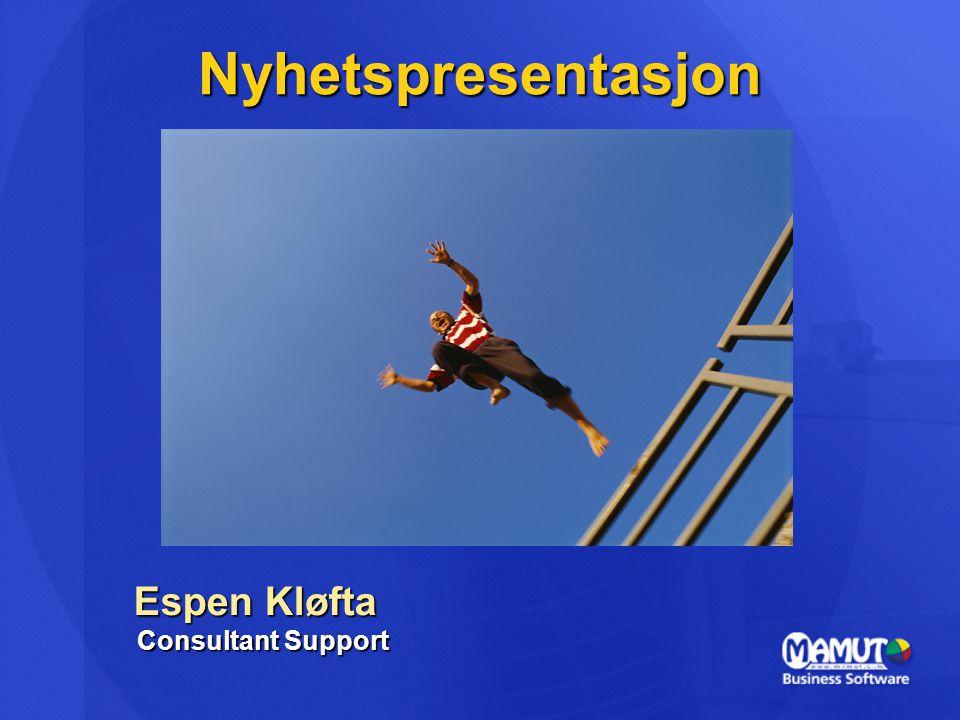 Nyhetspresentasjon Espen Kløfta Consultant Support Espen Kløfta Consultant Support