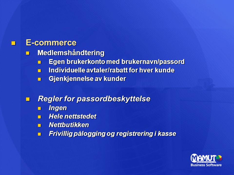  E-commerce  Medlemshåndtering  Egen brukerkonto med brukernavn/passord  Individuelle avtaler/rabatt for hver kunde  Gjenkjennelse av kunder  Regler for passordbeskyttelse  Ingen  Hele nettstedet  Nettbutikken  Frivillig pålogging og registrering i kasse