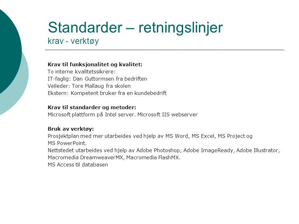 Standarder – retningslinjer krav - verktøy Krav til funksjonalitet og kvalitet: To interne kvalitetssikrere: IT-faglig: Dan Guttormsen fra bedriften V