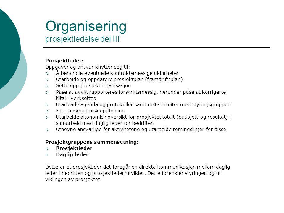 Organisering prosjektledelse del III Prosjektleder: Oppgaver og ansvar knytter seg til:  Å behandle eventuelle kontraktsmessige uklarheter  Utarbeid