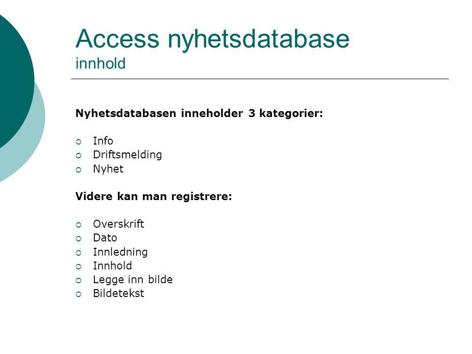 Access nyhetsdatabase innhold Nyhetsdatabasen inneholder 3 kategorier:  Info  Driftsmelding  Nyhet Videre kan man registrere:  Overskrift  Dato  Innledning  Innhold  Legge inn bilde  Bildetekst