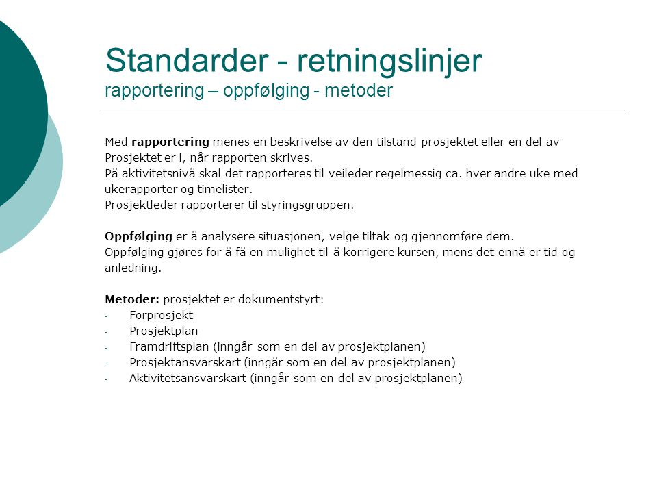 Standarder - retningslinjer rapportering – oppfølging - metoder Med rapportering menes en beskrivelse av den tilstand prosjektet eller en del av Prosj