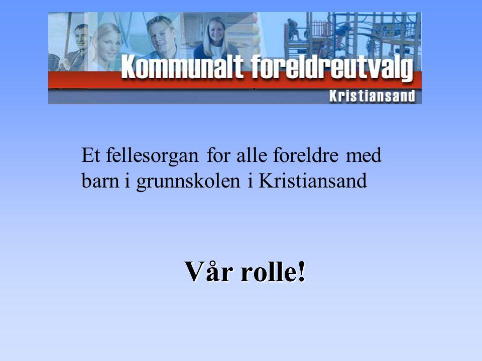 Vår rolle! Et fellesorgan for alle foreldre med barn i grunnskolen i Kristiansand
