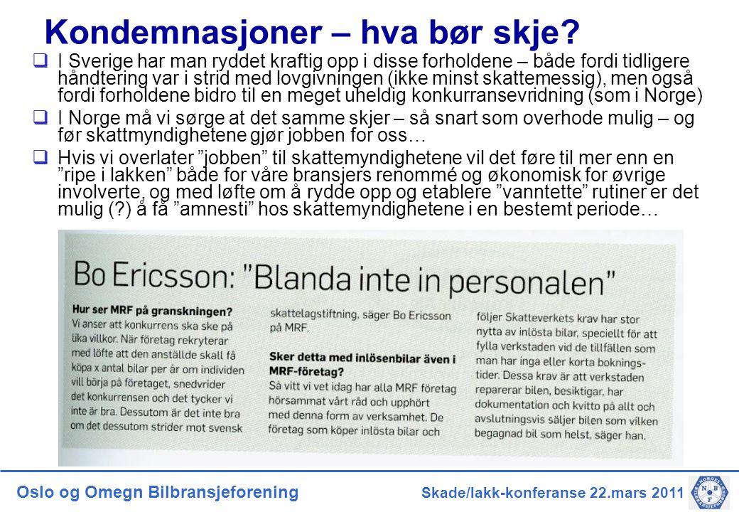 Oslo og Omegn Bilbransjeforening Skade/lakk-konferanse 22.mars 2011  I Sverige har man ryddet kraftig opp i disse forholdene – både fordi tidligere h