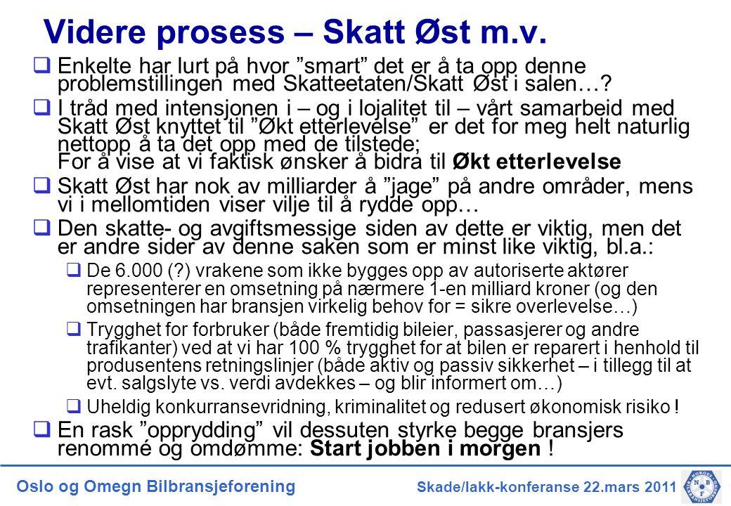 """Oslo og Omegn Bilbransjeforening Skade/lakk-konferanse 22.mars 2011 Videre prosess – Skatt Øst m.v.  Enkelte har lurt på hvor """"smart"""" det er å ta opp"""