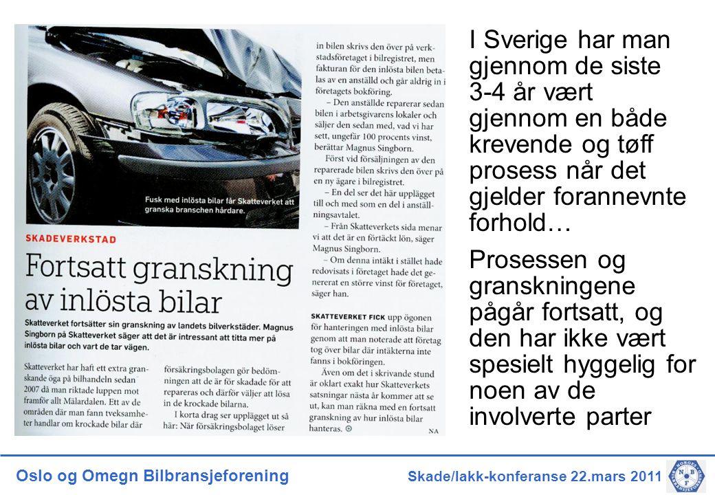 Oslo og Omegn Bilbransjeforening Skade/lakk-konferanse 22.mars 2011  I Sverige har man ryddet kraftig opp i disse forholdene – både fordi tidligere håndtering var i strid med lovgivningen (ikke minst skattemessig), men også fordi forholdene bidro til en meget uheldig konkurransevridning (som i Norge)  I Norge må vi sørge at det samme skjer – så snart som overhode mulig – og før skattmyndighetene gjør jobben for oss…  Hvis vi overlater jobben til skattemyndighetene vil det føre til mer enn en ripe i lakken både for våre bransjers renommé og økonomisk for øvrige involverte, og med løfte om å rydde opp og etablere vanntette rutiner er det mulig (?) å få amnesti hos skattemyndighetene i en bestemt periode… Kondemnasjoner – hva bør skje?