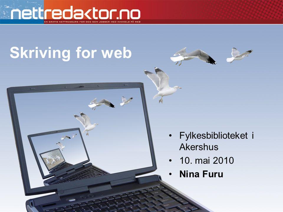 Skriving for web •Fylkesbiblioteket i Akershus •10. mai 2010 •Nina Furu
