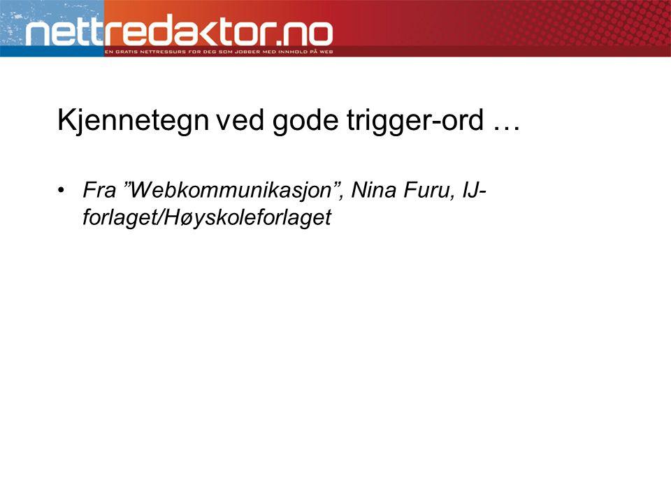 """Kjennetegn ved gode trigger-ord … •Fra """"Webkommunikasjon"""", Nina Furu, IJ- forlaget/Høyskoleforlaget"""