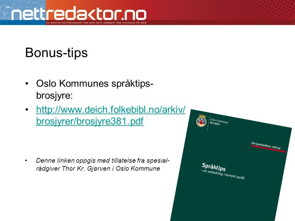 Bonus-tips •Oslo Kommunes språktips- brosjyre: •http://www.deich.folkebibl.no/arkiv/ brosjyrer/brosjyre381.pdfhttp://www.deich.folkebibl.no/arkiv/ brosjyrer/brosjyre381.pdf •Denne linken oppgis med tillatelse fra spesial- rådgiver Thor Kr.