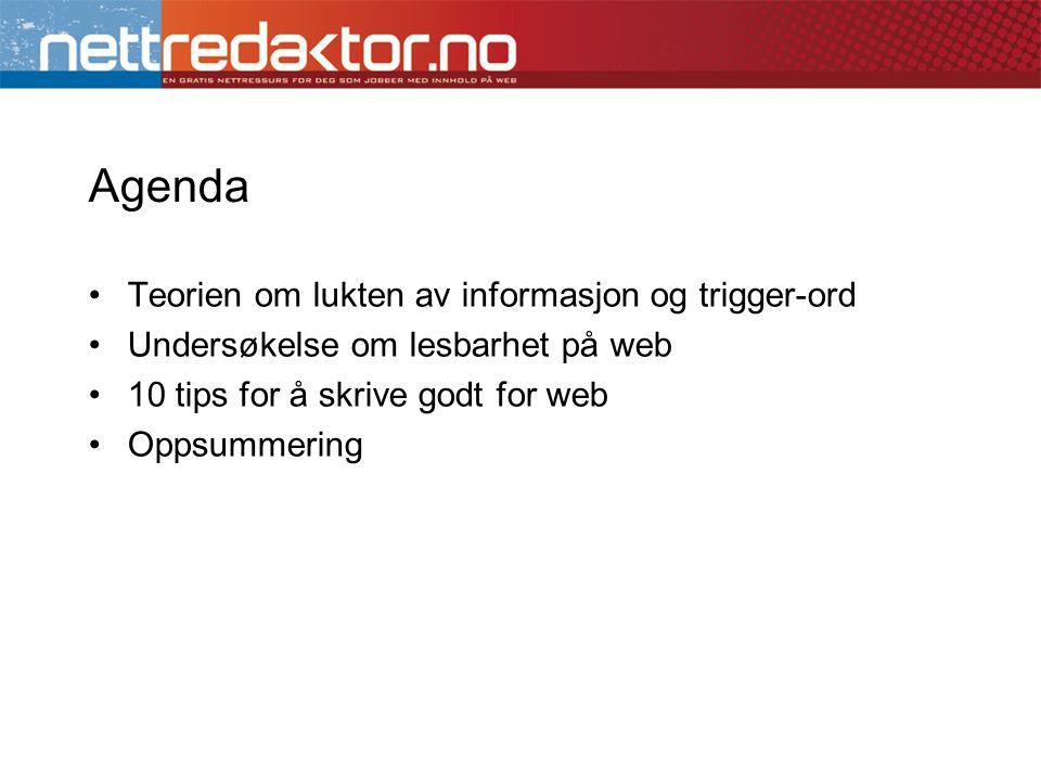 Agenda •Teorien om lukten av informasjon og trigger-ord •Undersøkelse om lesbarhet på web •10 tips for å skrive godt for web •Oppsummering