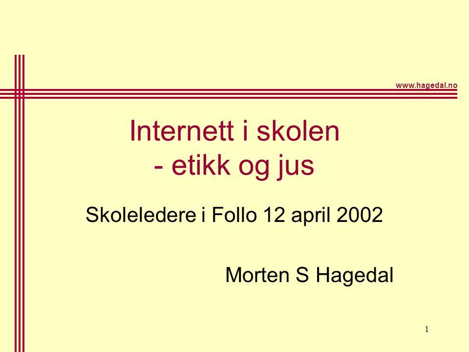 www.hagedal.no 1 Internett i skolen - etikk og jus Skoleledere i Follo 12 april 2002 Morten S Hagedal