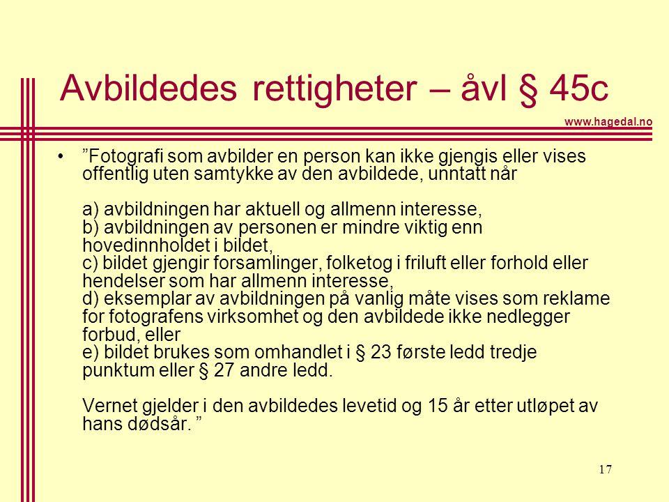 """www.hagedal.no 17 Avbildedes rettigheter – åvl § 45c •""""Fotografi som avbilder en person kan ikke gjengis eller vises offentlig uten samtykke av den av"""
