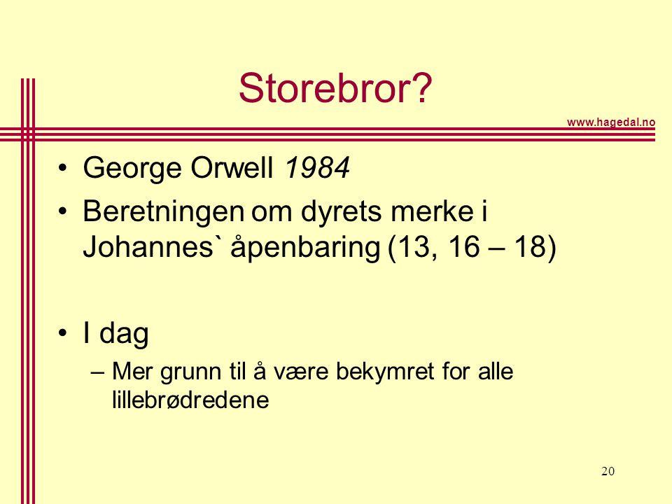 www.hagedal.no 20 Storebror? •George Orwell 1984 •Beretningen om dyrets merke i Johannes` åpenbaring (13, 16 – 18) •I dag –Mer grunn til å være bekymr