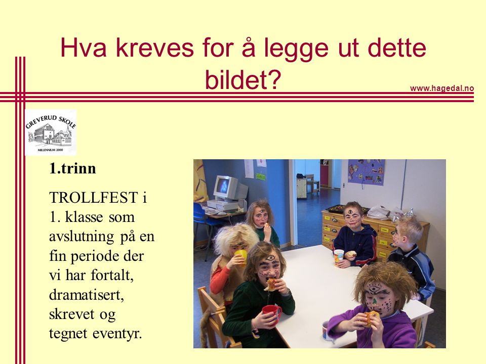 www.hagedal.no 40 Hva kreves for å legge ut dette bildet? 1.trinn TROLLFEST i 1. klasse som avslutning på en fin periode der vi har fortalt, dramatise