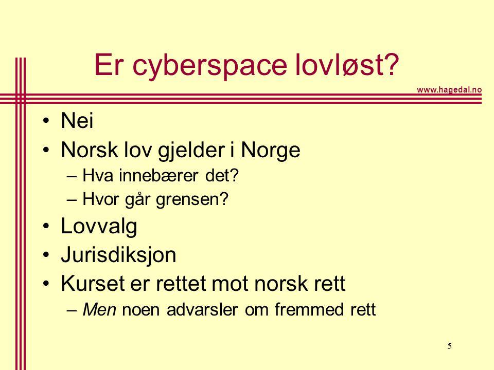 www.hagedal.no 5 Er cyberspace lovløst? •Nei •Norsk lov gjelder i Norge –Hva innebærer det? –Hvor går grensen? •Lovvalg •Jurisdiksjon •Kurset er rette