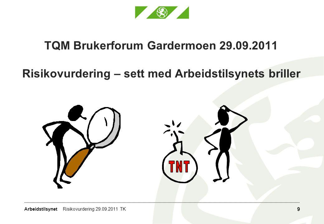 Arbeidstilsynet TQM Brukerforum Gardermoen 29.09.2011 Risikovurdering – sett med Arbeidstilsynets briller 9 Risikovurdering 29.09.2011 TK