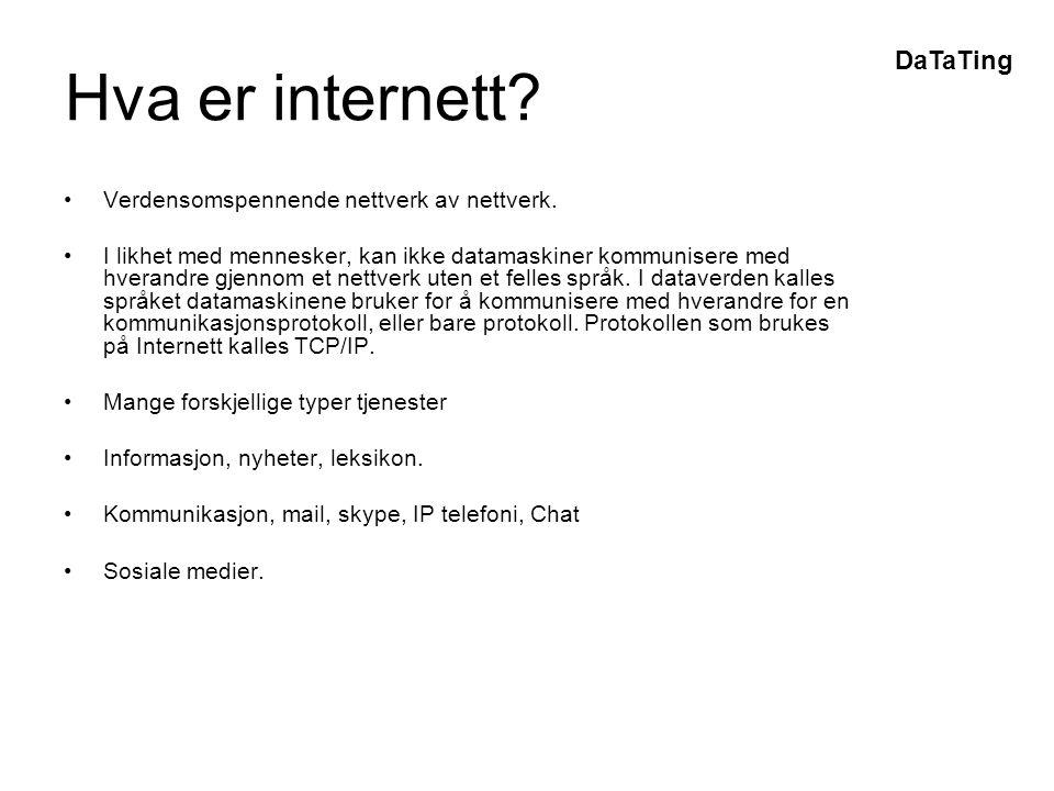 DaTaTing Hva er internett. •Verdensomspennende nettverk av nettverk.