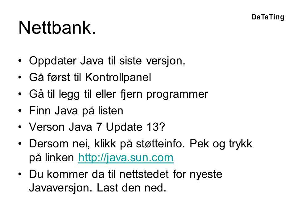 DaTaTing Nettbank. •Oppdater Java til siste versjon.