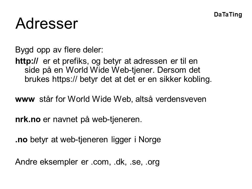 DaTaTing Adresser Bygd opp av flere deler: http:// er et prefiks, og betyr at adressen er til en side på en World Wide Web-tjener.