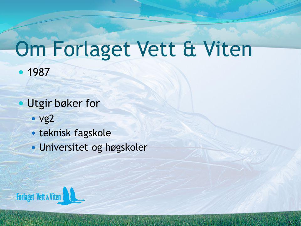 Om Forlaget Vett & Viten  1987  Utgir bøker for  vg2  teknisk fagskole  Universitet og høgskoler