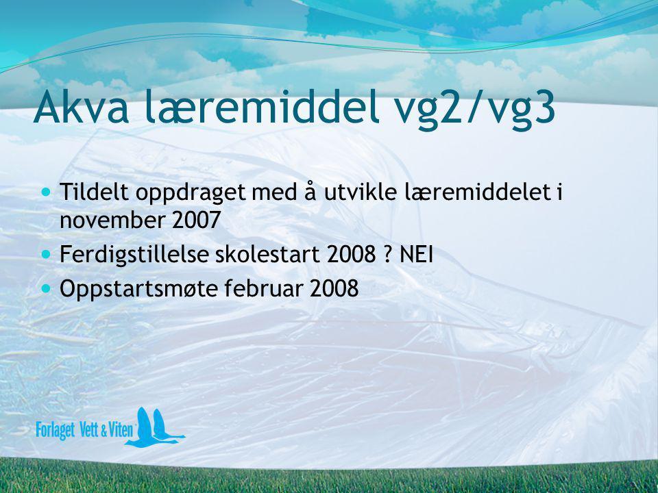 Akva læremiddel vg2/vg3  Tildelt oppdraget med å utvikle læremiddelet i november 2007  Ferdigstillelse skolestart 2008 ? NEI  Oppstartsmøte februar
