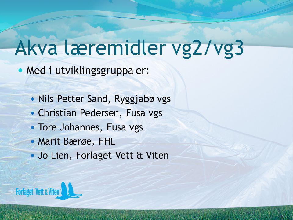 Akva læremidler vg2/vg3  Med i utviklingsgruppa er:  Nils Petter Sand, Ryggjabø vgs  Christian Pedersen, Fusa vgs  Tore Johannes, Fusa vgs  Marit